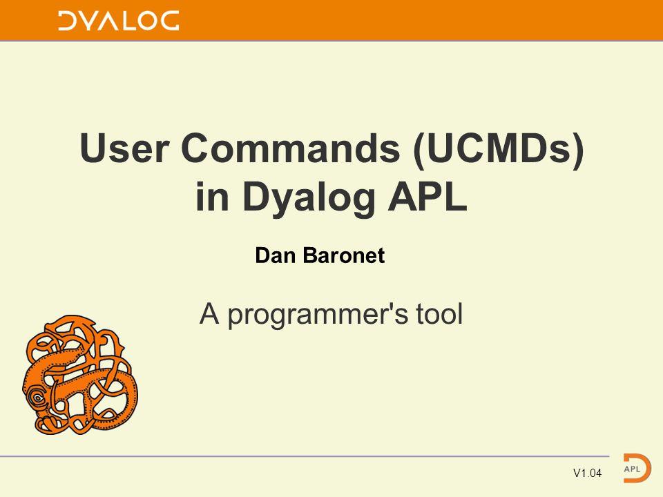 User Commands (UCMDs) in Dyalog APL A programmer s tool V1.04 Dan Baronet