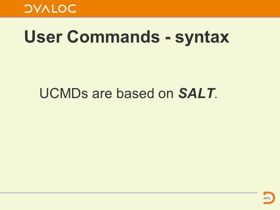 User Commands - syntax UCMDs are based on SALT.