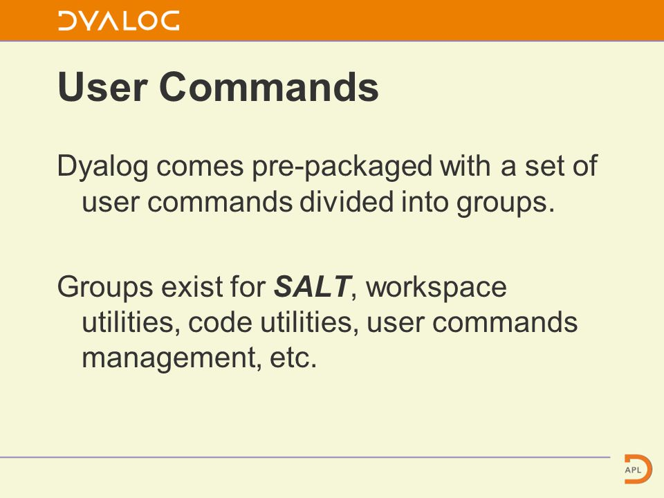 User Commands Dyalog comes pre-packaged with a set of user commands divided into groups.