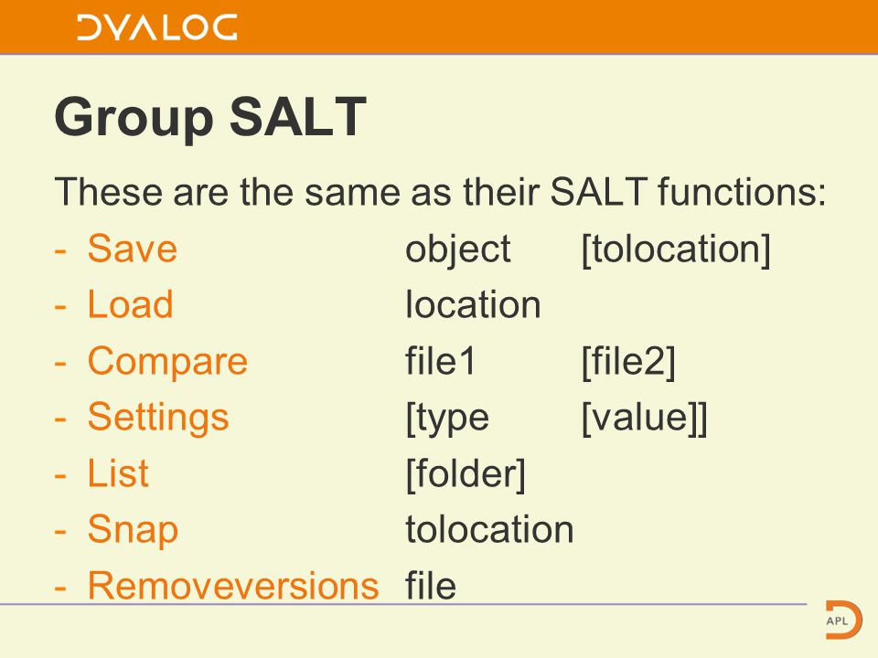Group SALT These are the same as their SALT functions: -Saveobject[tolocation] -Loadlocation -Comparefile1[file2] -Settings[type[value]] -List[folder] -Snaptolocation -Removeversionsfile