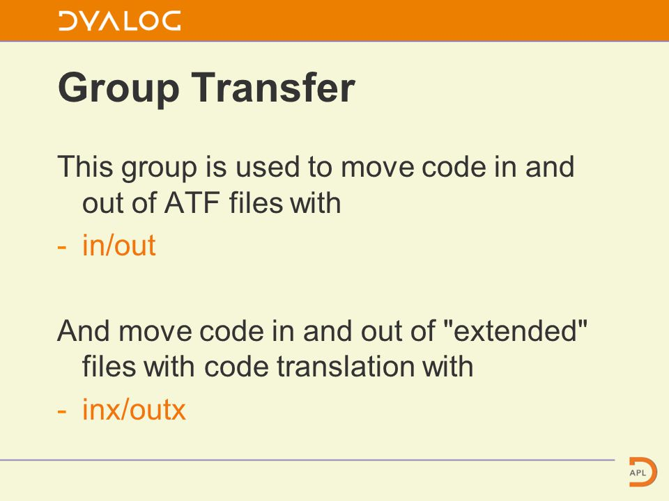 Group Transfer This group is used to move code in and out of ATF files with -in/out And move code in and out of extended files with code translation with -inx/outx