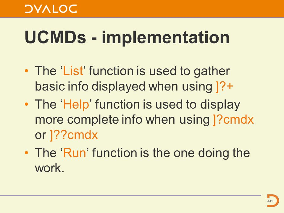 UCMDs - implementation The 'List' function is used to gather basic info displayed when using ] + The 'Help' function is used to display more complete info when using ] cmdx or ] cmdx The 'Run' function is the one doing the work.