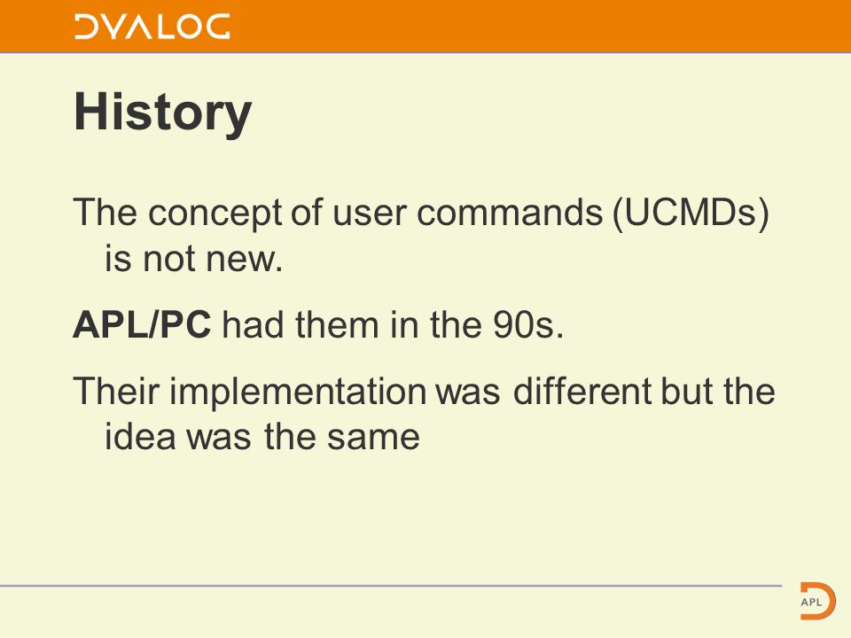 History The concept of user commands (UCMDs) is not new.