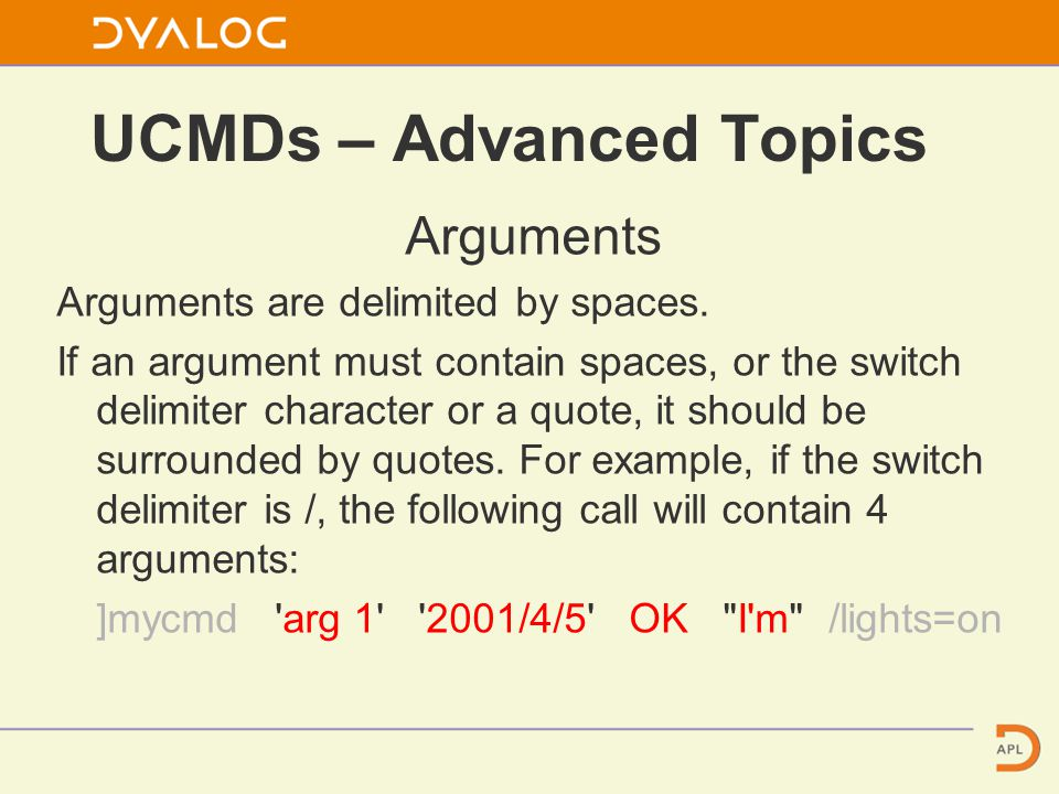 UCMDs – Advanced Topics Arguments Arguments are delimited by spaces.