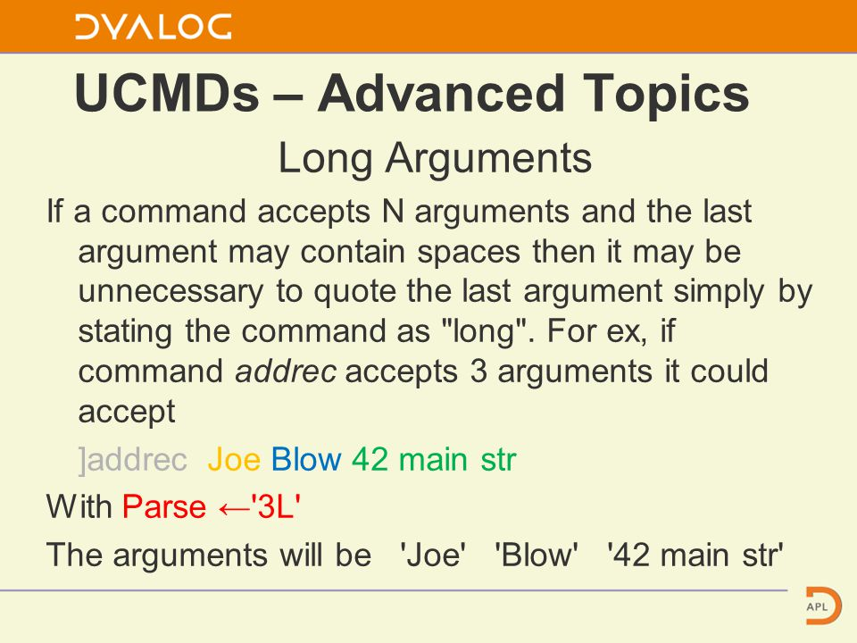 UCMDs – Advanced Topics Long Arguments If a command accepts N arguments and the last argument may contain spaces then it may be unnecessary to quote the last argument simply by stating the command as long .