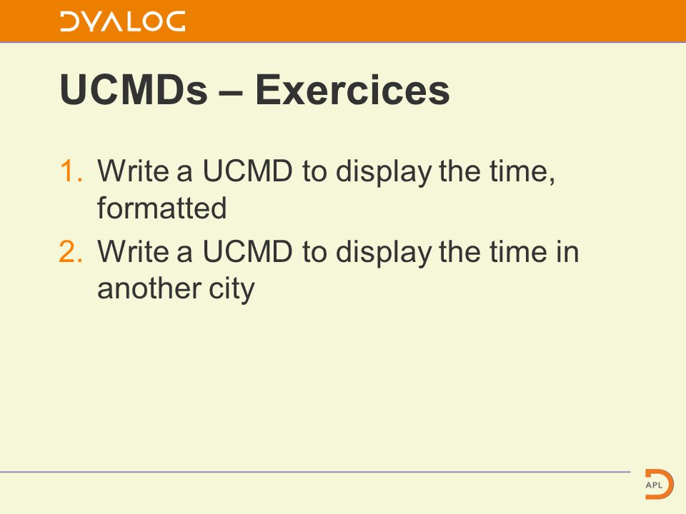 UCMDs – Exercices 1.Write a UCMD to display the time, formatted 2.Write a UCMD to display the time in another city