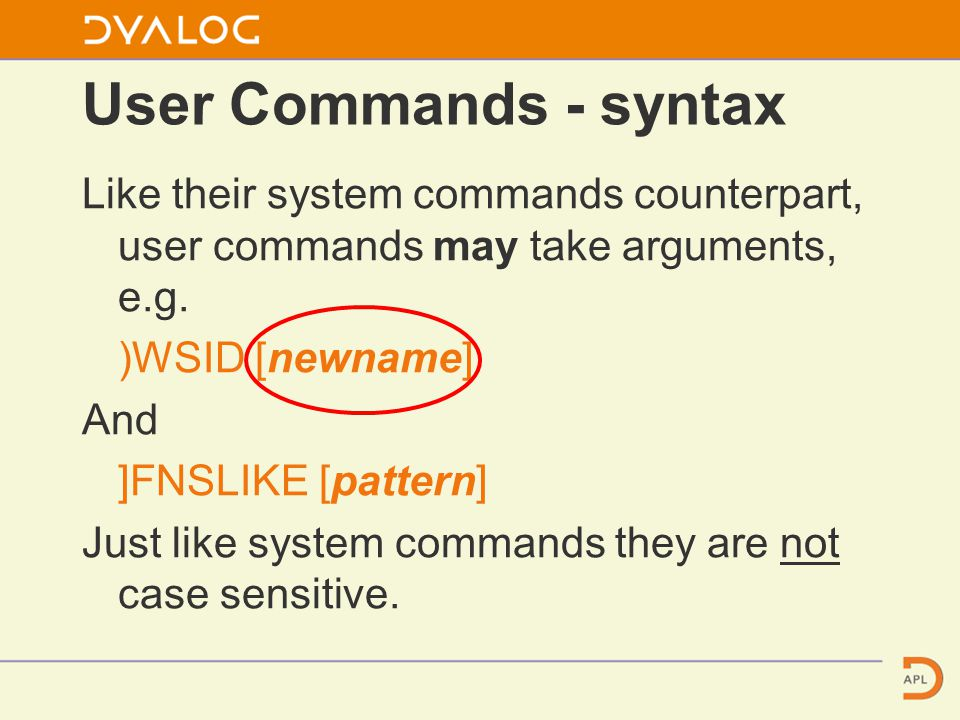 User Commands - syntax Like their system commands counterpart, user commands may take arguments, e.g.