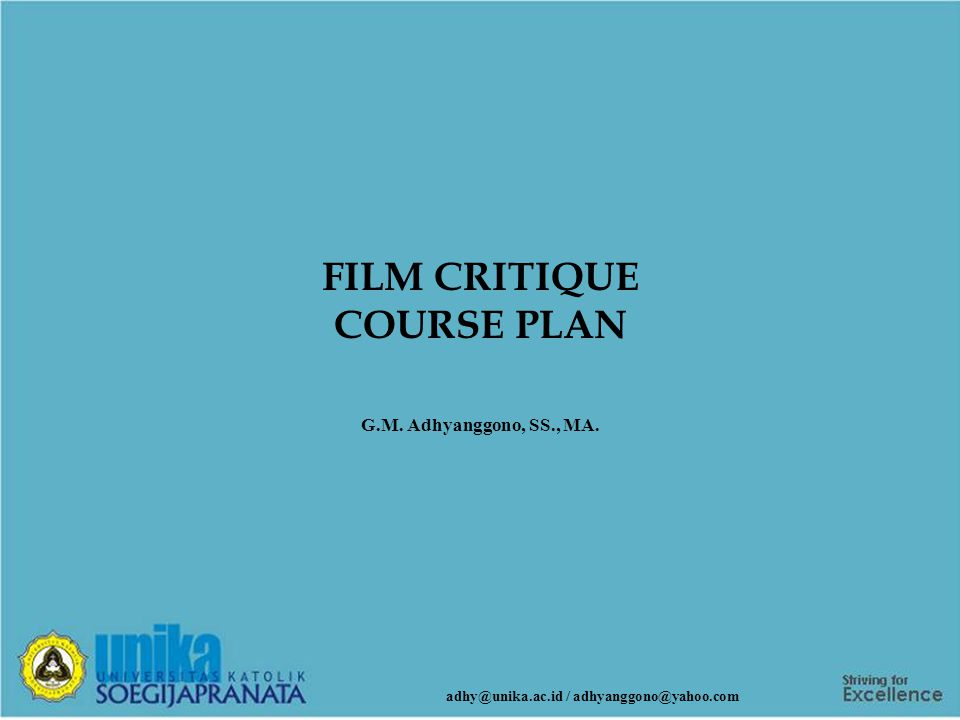 FILM CRITIQUE COURSE PLAN G.M. Adhyanggono, SS., MA. adhy@unika.ac.id / adhyanggono@yahoo.com