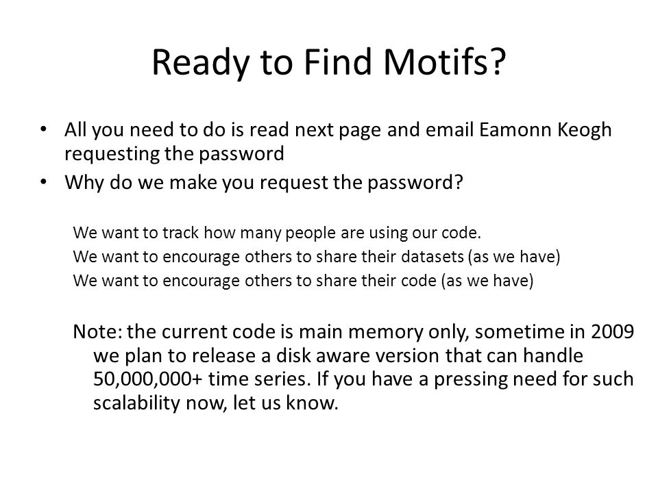 Ready to Find Motifs? All you need to do is read next page and email Eamonn Keogh requesting the password Why do we make you request the password? We