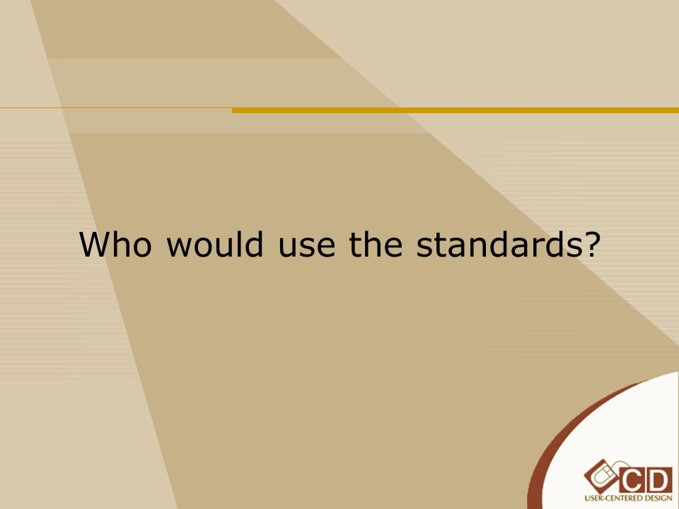 Who would use the standards