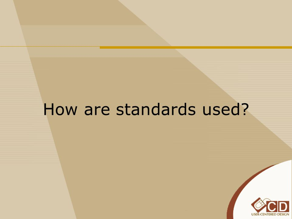 How are standards used