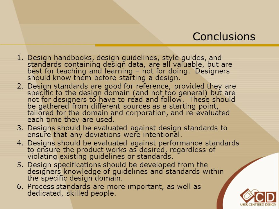 Conclusions 1.Design handbooks, design guidelines, style guides, and standards containing design data, are all valuable, but are best for teaching and learning – not for doing.