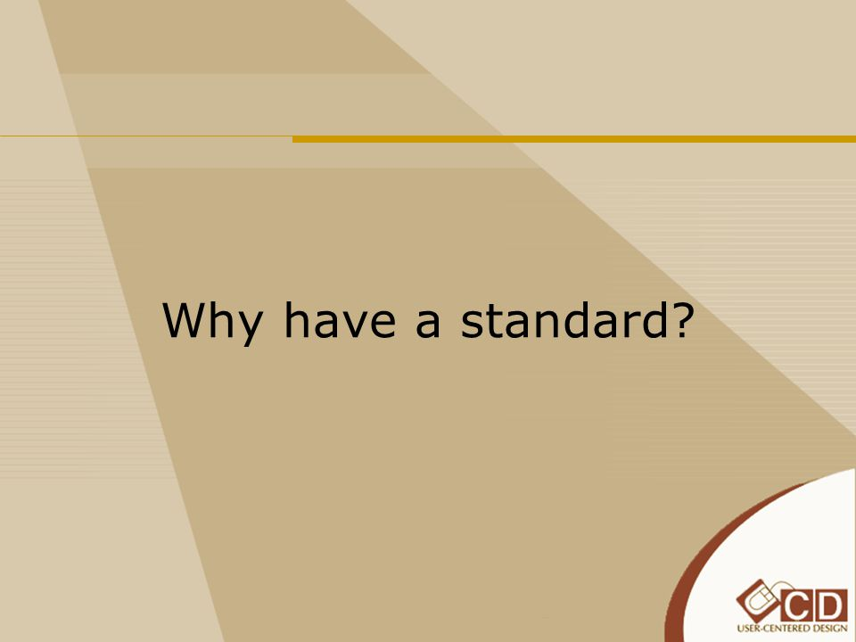 Why have a standard?