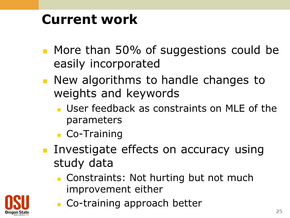 25 Current work More than 50% of suggestions could be easily incorporated New algorithms to handle changes to weights and keywords User feedback as co