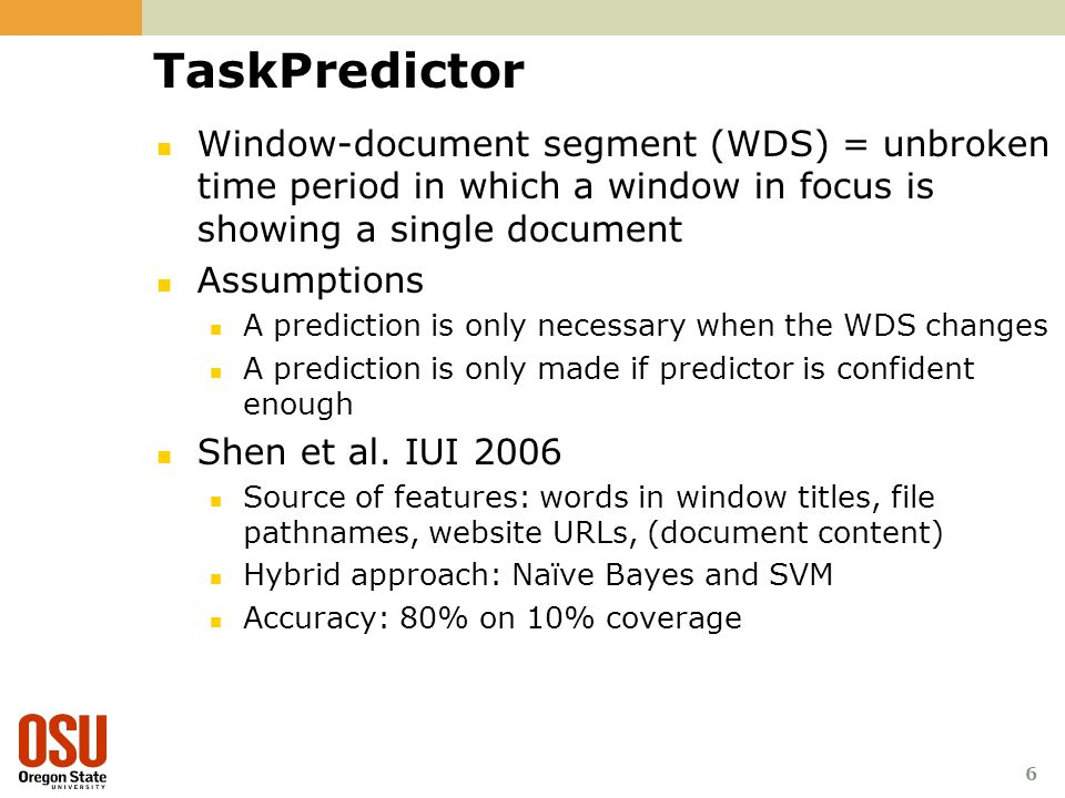6 TaskPredictor Window-document segment (WDS) = unbroken time period in which a window in focus is showing a single document Assumptions A prediction