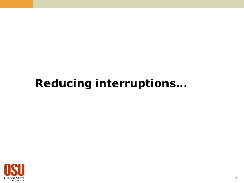 7 Reducing interruptions…