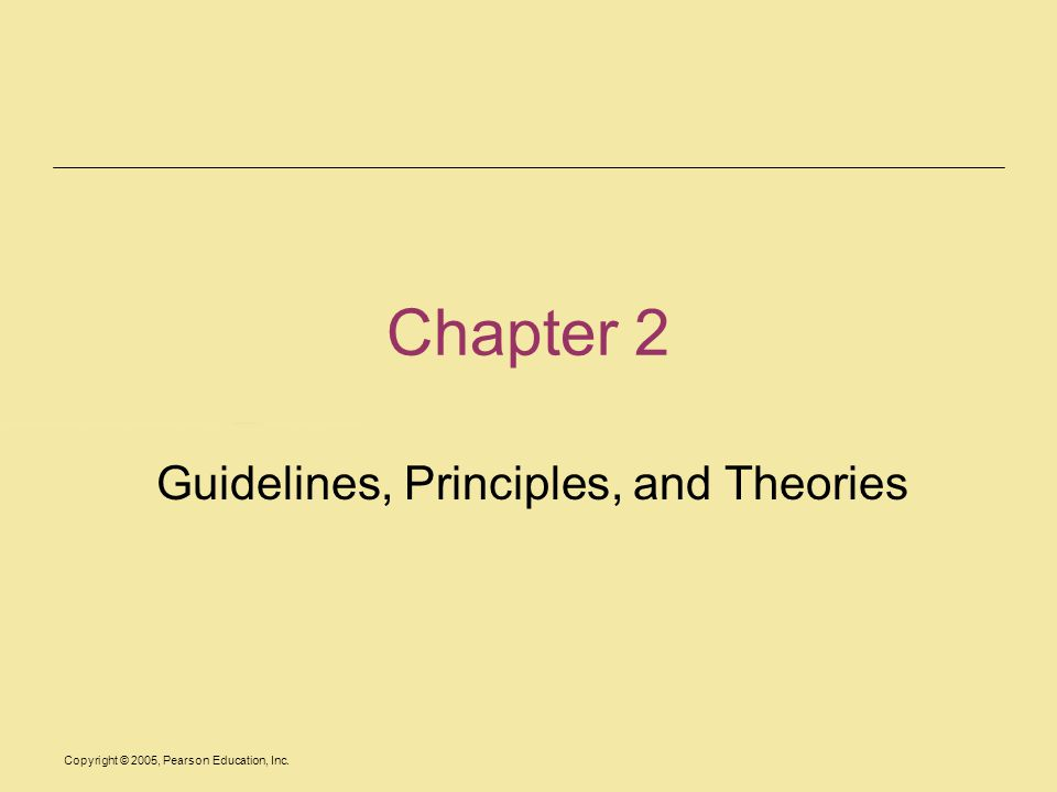 Copyright © 2005, Pearson Education, Inc. Chapter 2 Guidelines, Principles, and Theories