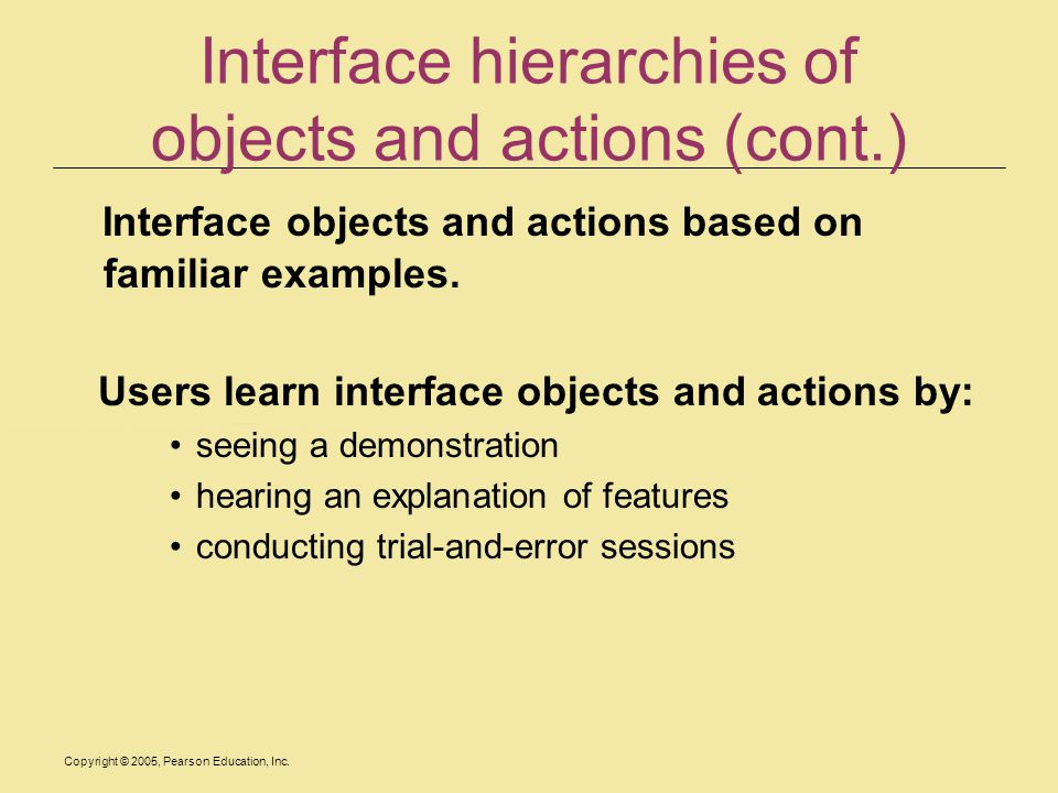 Copyright © 2005, Pearson Education, Inc. Interface hierarchies of objects and actions (cont.) Interface objects and actions based on familiar example