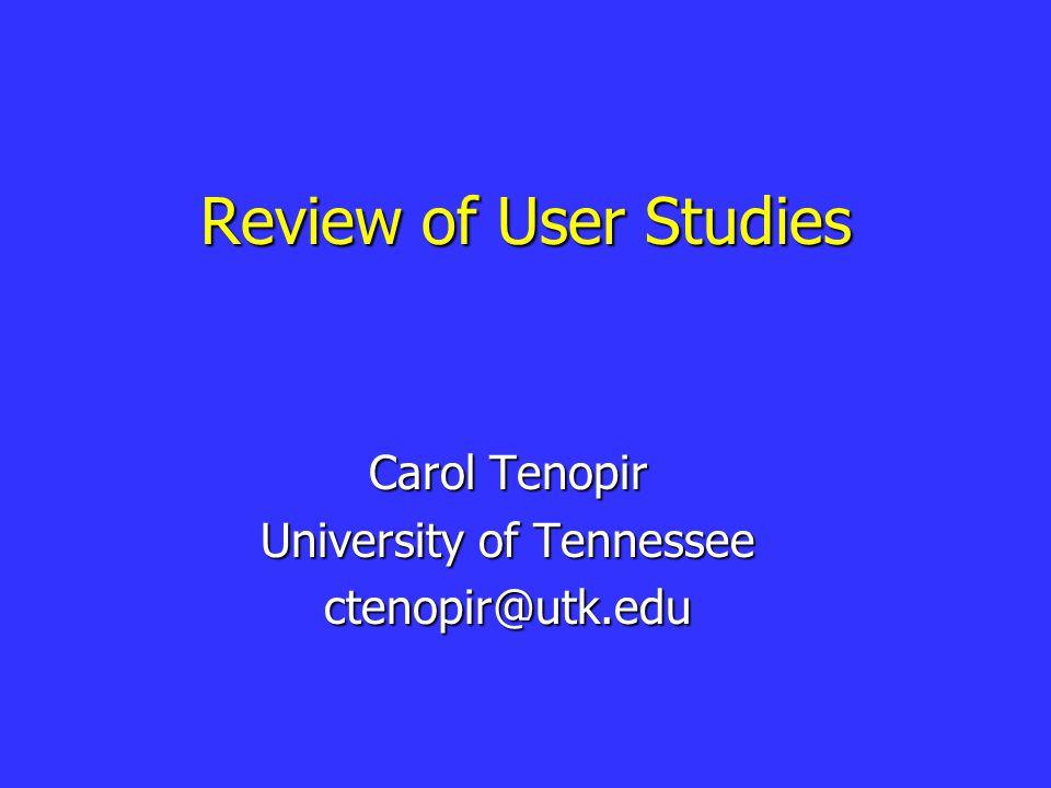 Review of User Studies Carol Tenopir University of Tennessee ctenopir@utk.edu