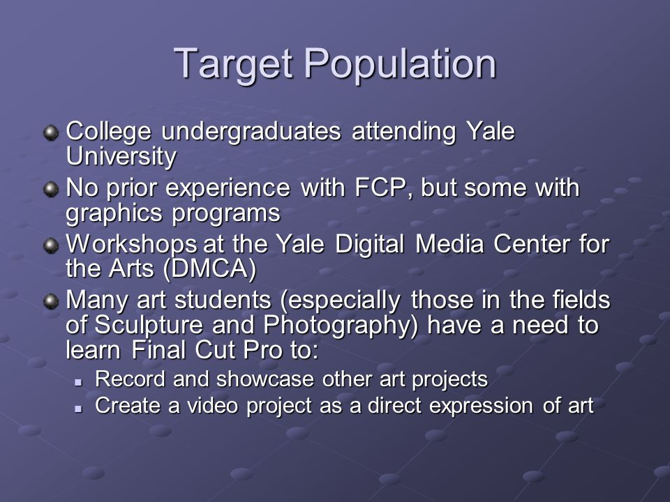 Target Population College undergraduates attending Yale University No prior experience with FCP, but some with graphics programs Workshops at the Yale