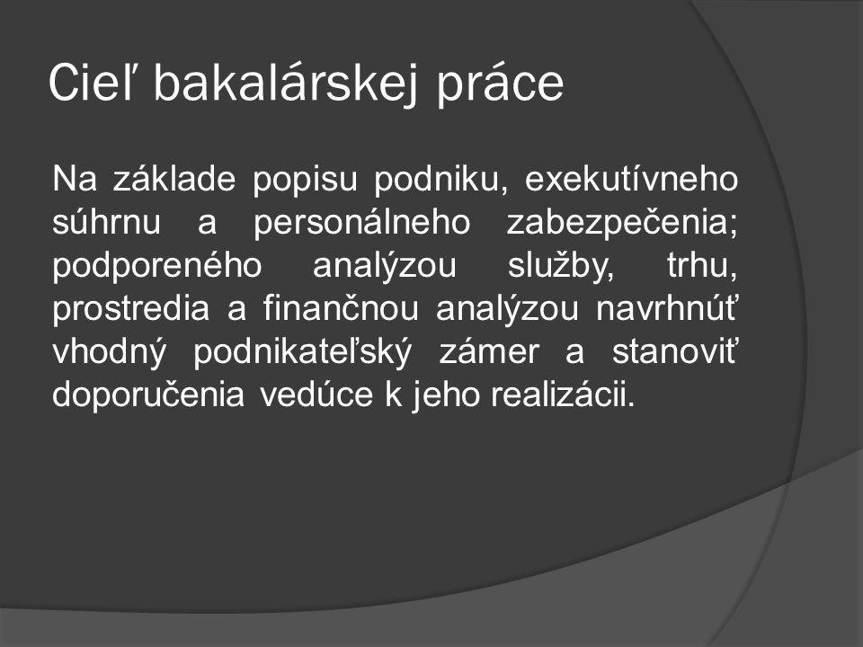 Cieľ bakalárskej práce Na základe popisu podniku, exekutívneho súhrnu a personálneho zabezpečenia; podporeného analýzou služby, trhu, prostredia a fin