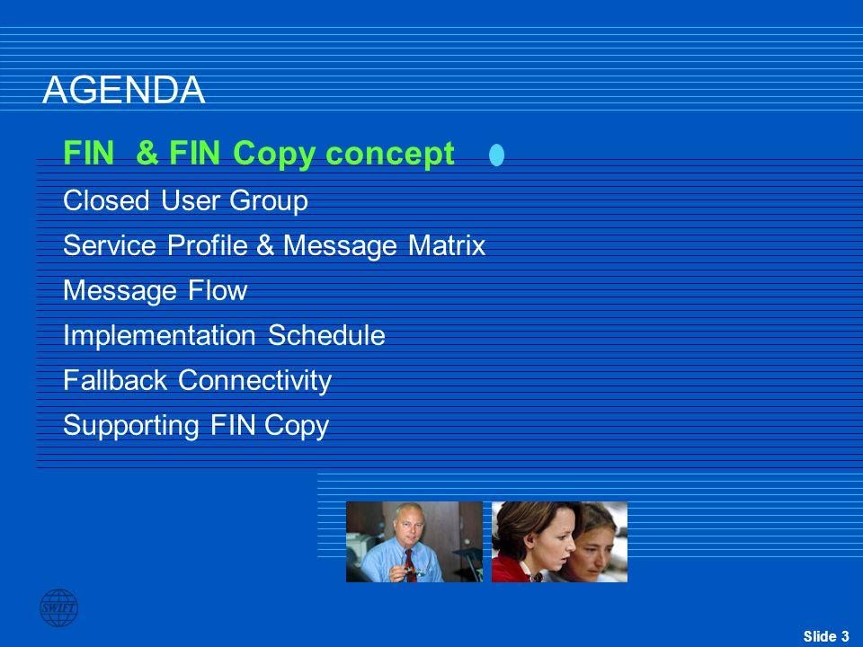 Slide 3 AGENDA FIN & FIN Copy concept Closed User Group Service Profile & Message Matrix Message Flow Implementation Schedule Fallback Connectivity Su