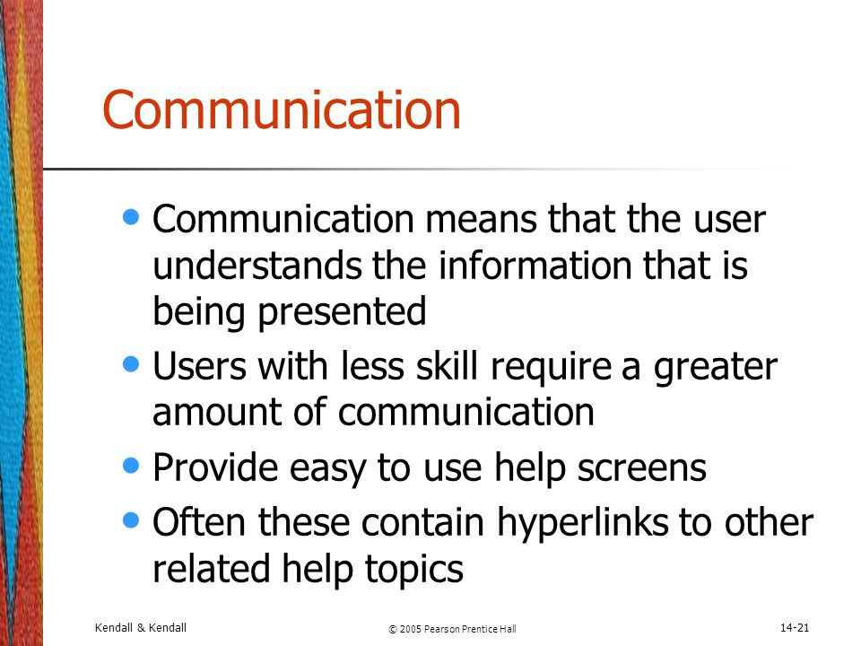 Kendall & Kendall © 2005 Pearson Prentice Hall 14-21 Communication Communication means that the user understands the information that is being present