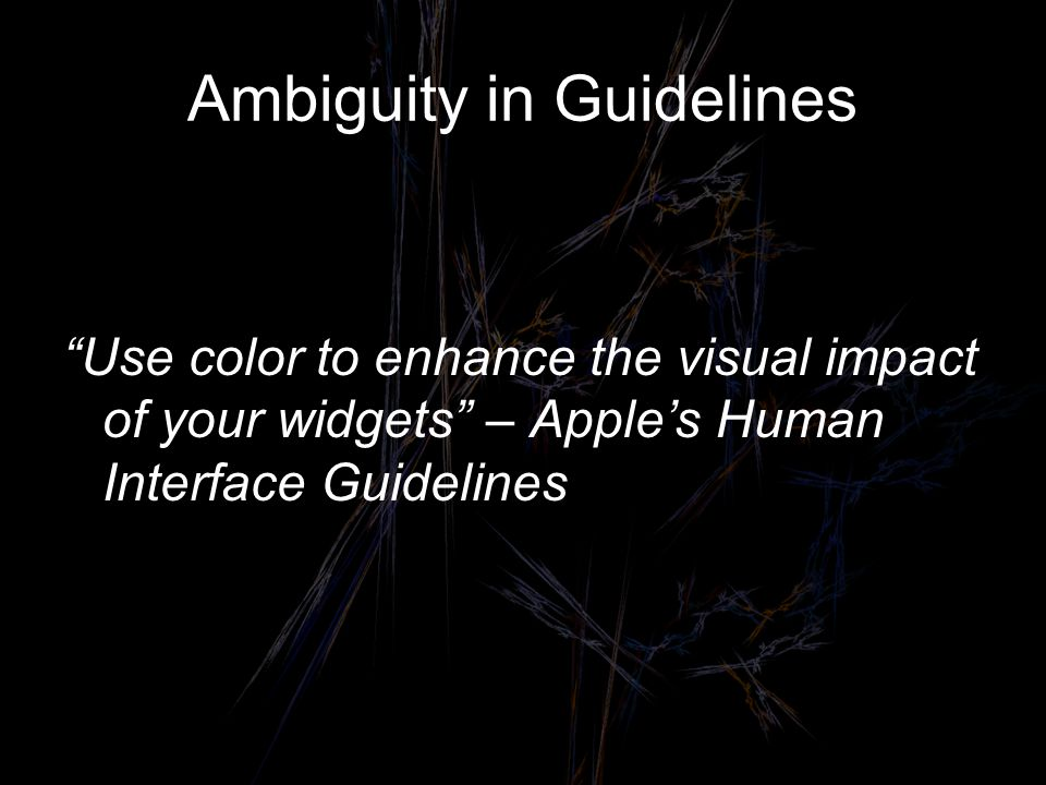 Ambiguity in Guidelines Use color to enhance the visual impact of your widgets – Apple's Human Interface Guidelines