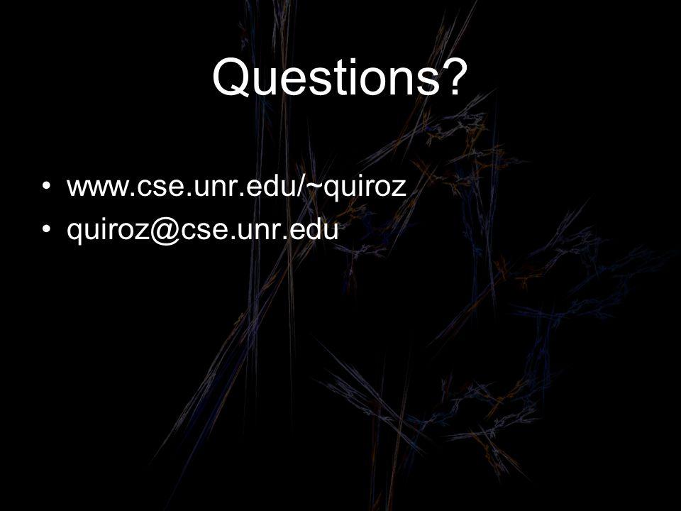 Questions www.cse.unr.edu/~quiroz quiroz@cse.unr.edu