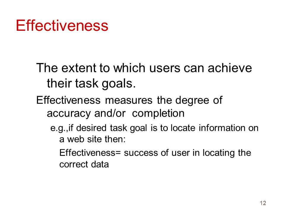 12 Effectiveness The extent to which users can achieve their task goals.