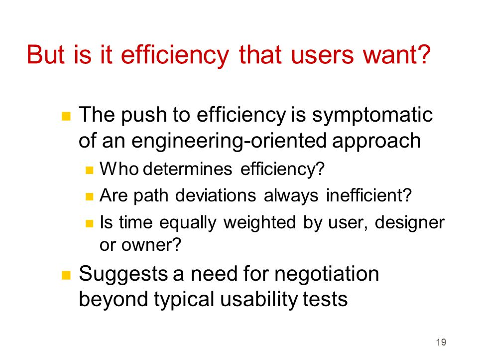 19 But is it efficiency that users want.