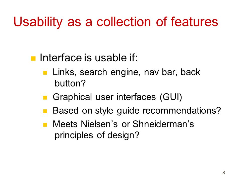 8 Usability as a collection of features n Interface is usable if: n Links, search engine, nav bar, back button.