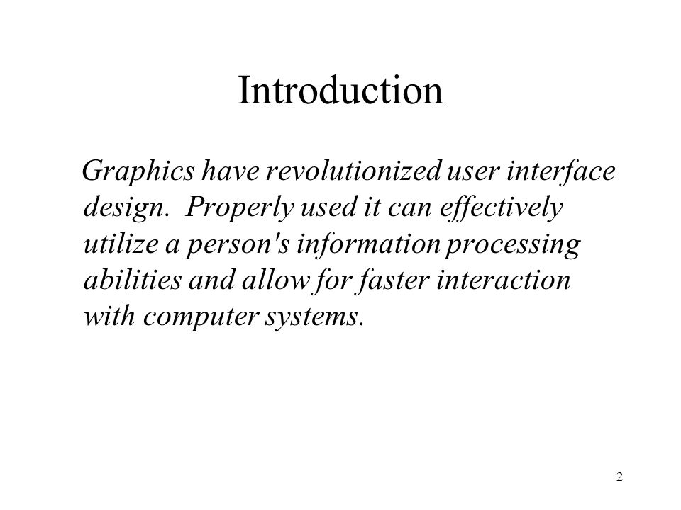 2 Introduction Graphics have revolutionized user interface design. Properly used it can effectively utilize a person's information processing abilitie