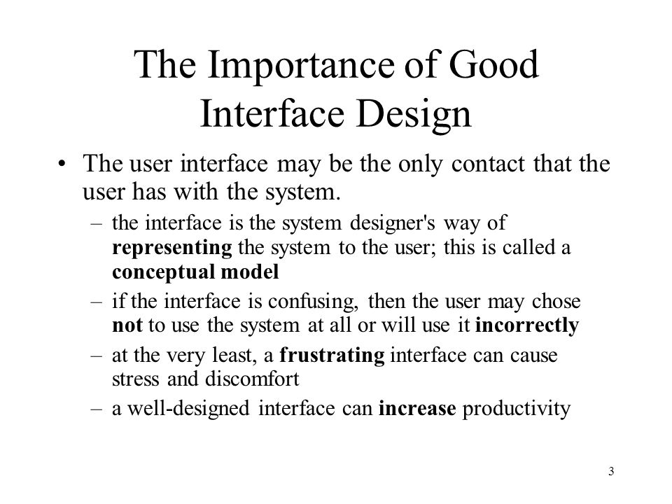 4 The Importance of Good Interface Design A study by Tullis in 1983 showed that redesigning inquiry screens reduced decision-making time by approximately 40% which equalled a savings of 79 person- years in the system under study.