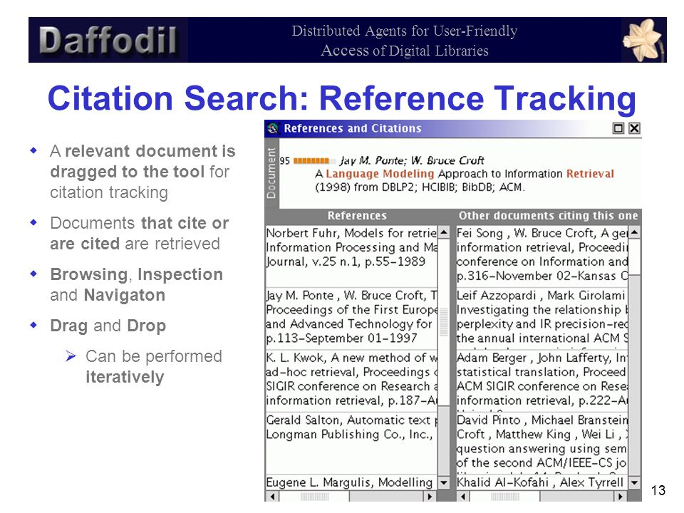 13 Distributed Agents for User-Friendly Access of Digital Libraries Citation Search: Reference Tracking  A relevant document is dragged to the tool for citation tracking  Documents that cite or are cited are retrieved  Browsing, Inspection and Navigaton  Drag and Drop  Can be performed iteratively