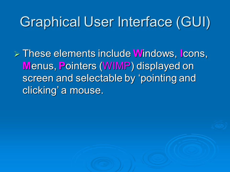  These elements include Windows, Icons, Menus, Pointers (WIMP) displayed on screen and selectable by 'pointing and clicking' a mouse.