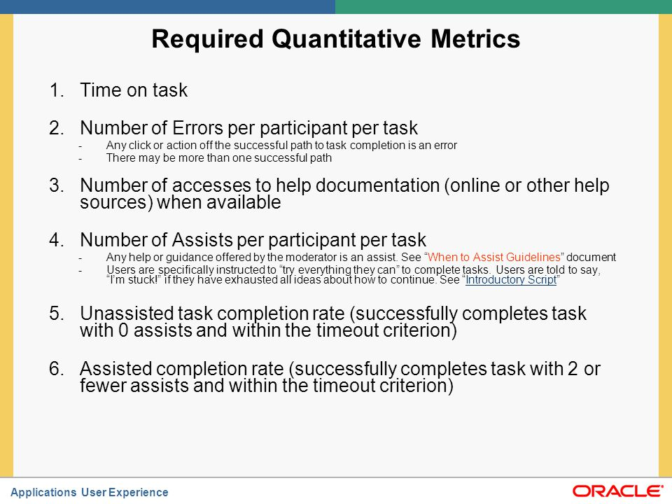 Applications User Experience Required Quantitative Metrics 1.Time on task 2.Number of Errors per participant per task -Any click or action off the suc