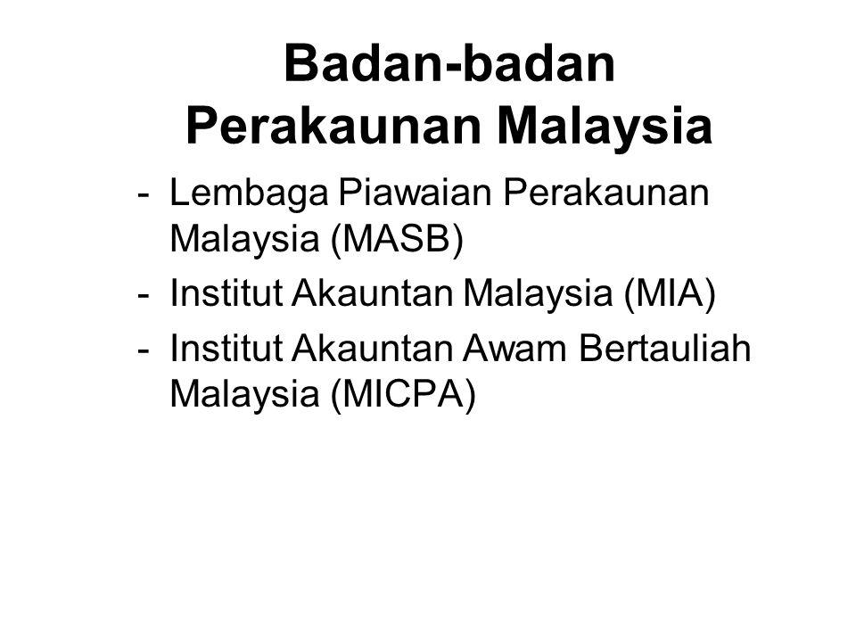 -Lembaga Piawaian Perakaunan Malaysia (MASB) -Institut Akauntan Malaysia (MIA) -Institut Akauntan Awam Bertauliah Malaysia (MICPA) Badan-badan Perakau