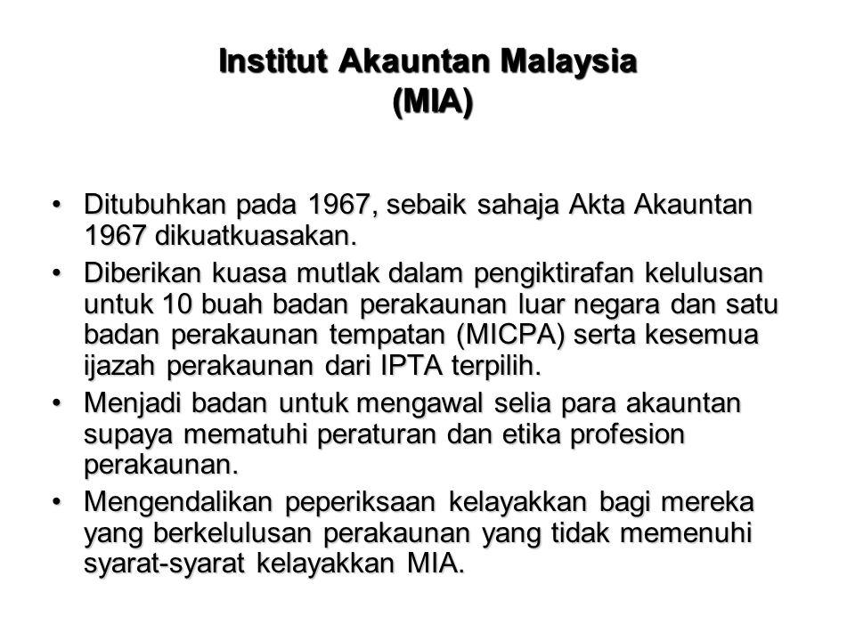 Institut Akauntan Malaysia (MIA) Ditubuhkan pada 1967, sebaik sahaja Akta Akauntan 1967 dikuatkuasakan.Ditubuhkan pada 1967, sebaik sahaja Akta Akaunt