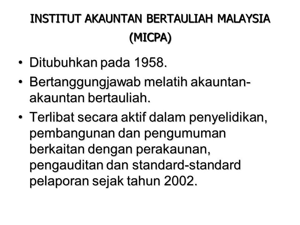 INSTITUT AKAUNTAN BERTAULIAH MALAYSIA (MICPA) Ditubuhkan pada 1958.Ditubuhkan pada 1958. Bertanggungjawab melatih akauntan- akauntan bertauliah.Bertan