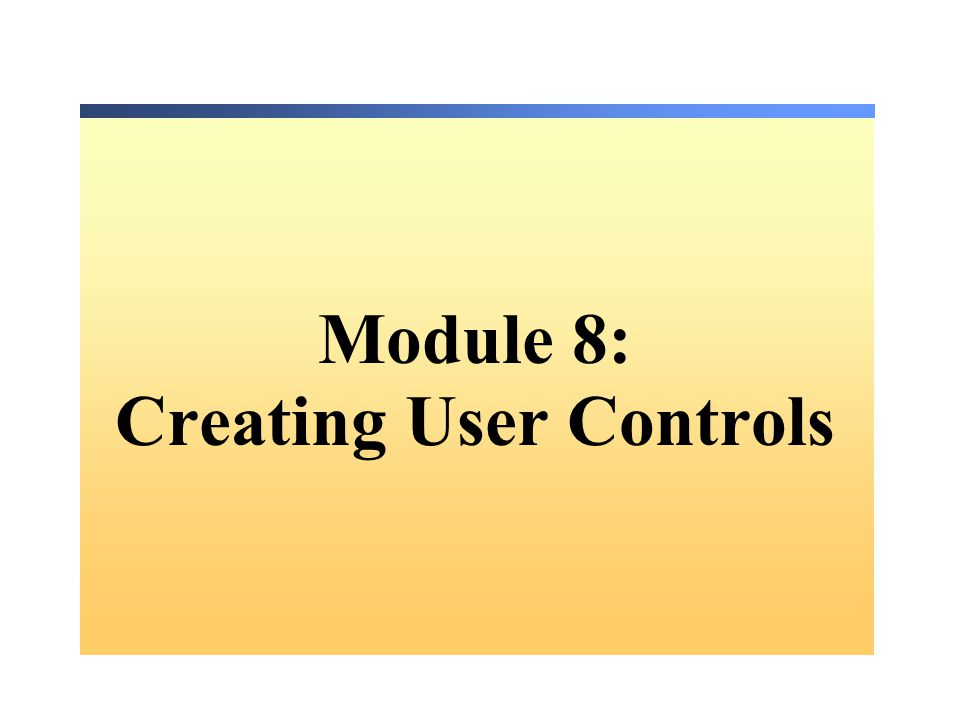 Module 8: Creating User Controls