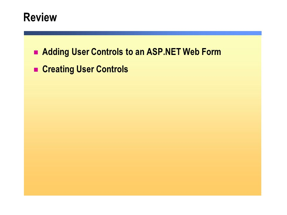 Review Adding User Controls to an ASP.NET Web Form Creating User Controls