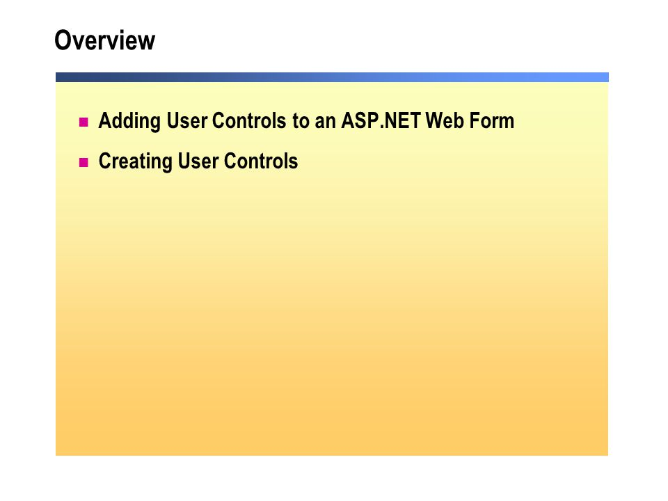 Overview Adding User Controls to an ASP.NET Web Form Creating User Controls