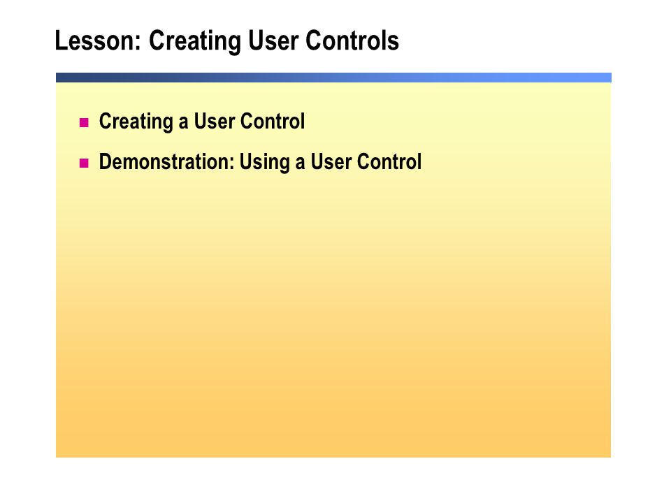 Lesson: Creating User Controls Creating a User Control Demonstration: Using a User Control