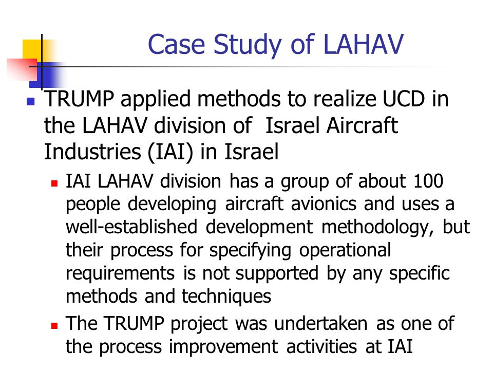 Case Study of LAHAV TRUMP applied methods to realize UCD in the LAHAV division of Israel Aircraft Industries (IAI) in Israel IAI LAHAV division has a