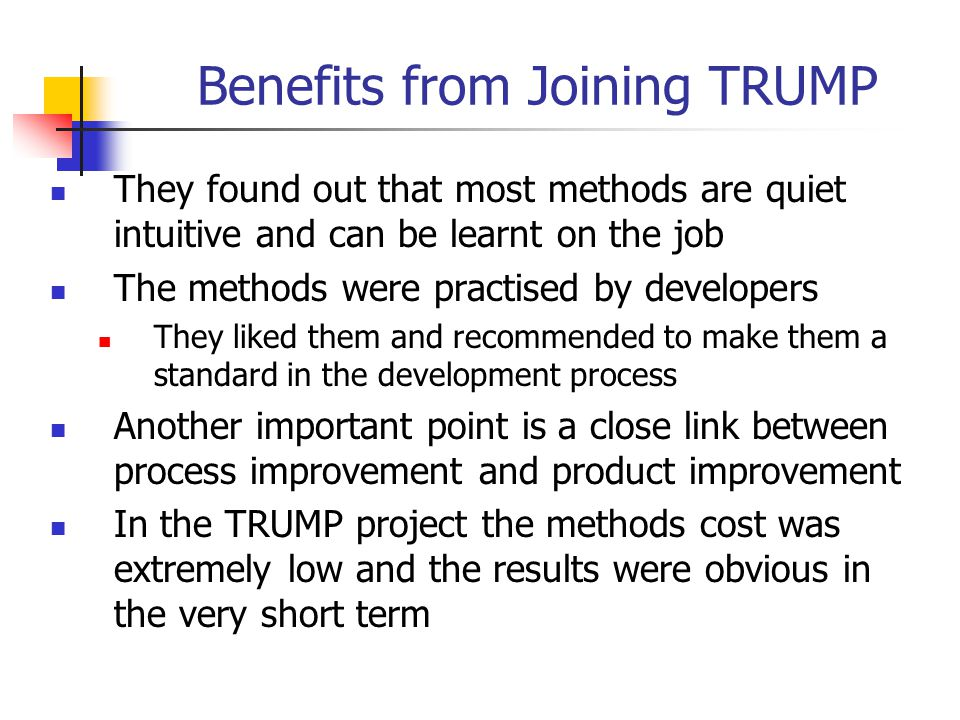 Benefits from Joining TRUMP They found out that most methods are quiet intuitive and can be learnt on the job The methods were practised by developers