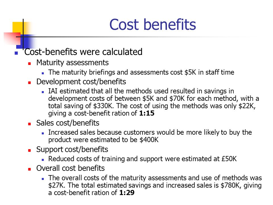Cost benefits Cost-benefits were calculated Maturity assessments The maturity briefings and assessments cost $5K in staff time Development cost/benefi