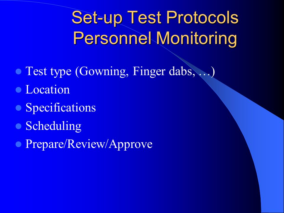 Set-up Test Protocols Personnel Monitoring Test type (Gowning, Finger dabs, …) Location Specifications Scheduling Prepare/Review/Approve