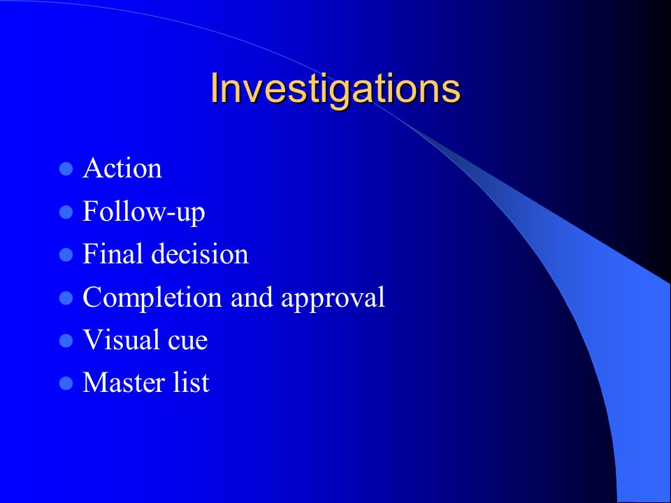 Investigations Action Follow-up Final decision Completion and approval Visual cue Master list