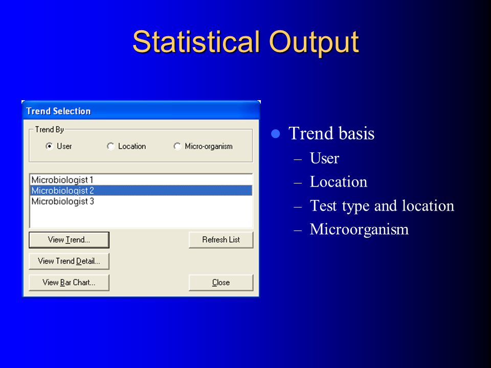 Statistical Output Trend basis – User – Location – Test type and location – Microorganism